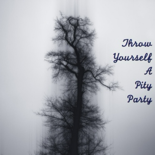 Throw Yourself A Pity Party