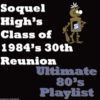 Soquel High's Class of 1984's 30th Reunion: Ultimate 80's Playlist