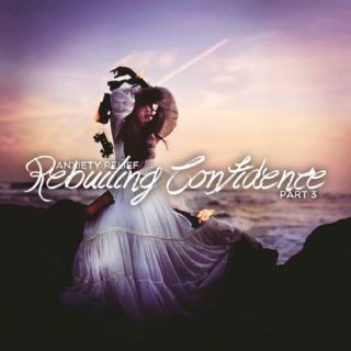 Anxiety Relief Part 3: Rebuiling Confidence