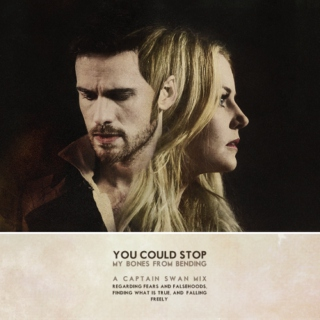 You Could Stop My Bones From Bending : A Captain Swan Mix Regarding Fears and Falsehoods, Finding What Is True, and Falling Freely