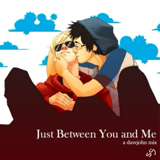 Just Between You and Me