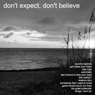 Don't Expect, Don't Believe