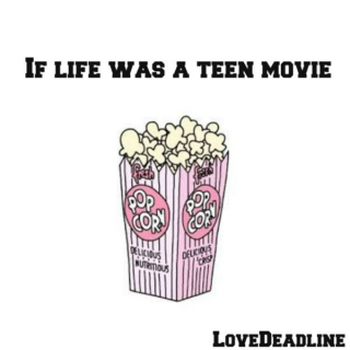 If life was a teen movie