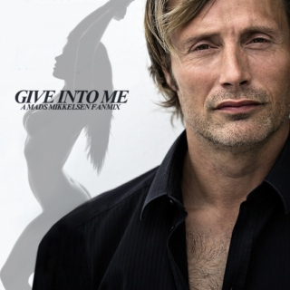 Give Into Me - A Mads Mikkelsen Fanmix