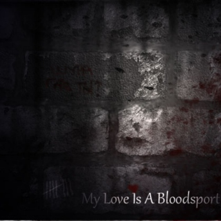 My Love Is A Bloodsport