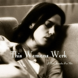 This Womans Work: A Tara Knowles Fanmix