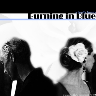 Burning in Blue (A Spuffy Fanmix)