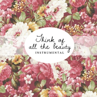 Think of all the beauty still left around you