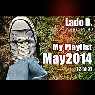 Lado B. Playlist 40 - My Playlist May2014 (2 of 2)