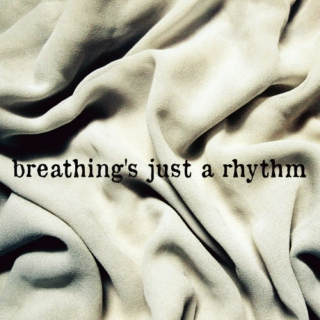 breathing's just a rhythm