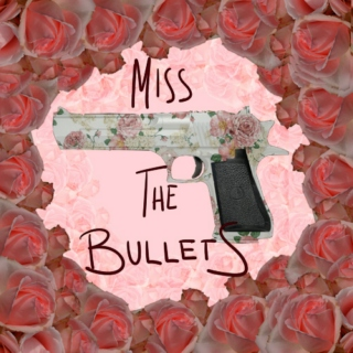 Miss The Bullets