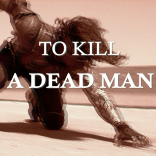 to kill a dead man (part i)