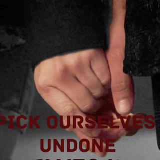 pick ourselves undone