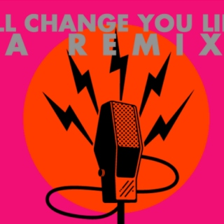 I'LL CHANGE YOU LIKE A REMIX