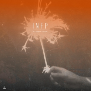 INFP • In A Passion It Broke