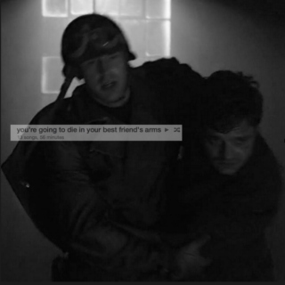 you're going to die in your best friend's arms