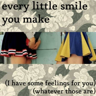 every little smile you make