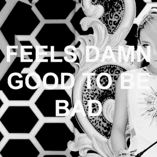 feels damn good to be bad