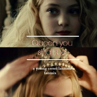 | Queen you shall be | a young cersei lannister fanmix