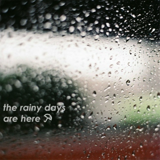 the rainy days are here