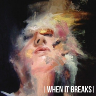 WHEN IT BREAKS