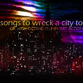 songs to wreck a city to