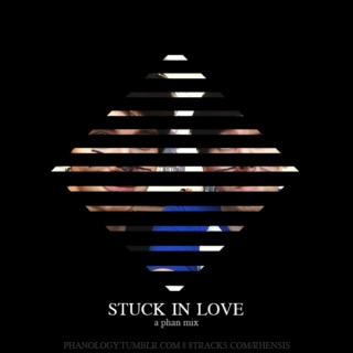 Stuck In Love (A Phan Mix)