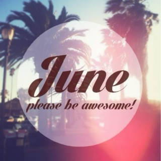 june, please be awesome