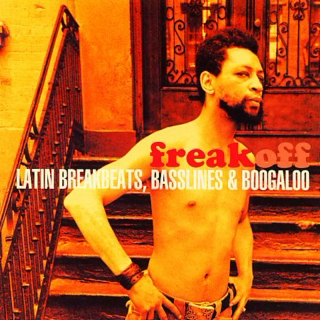 Freak Off: Latin Breakbeats, Basslines & Boogaloo
