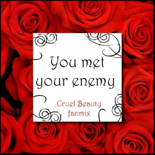 You met your enemy - Cruel Beauty fanmix