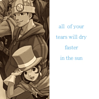 All of Your Tears Will Dry Faster In the Sun