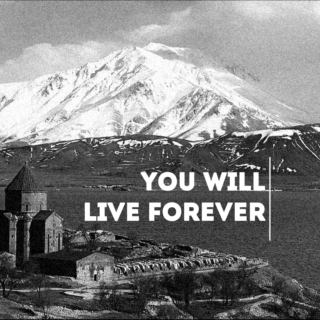 you will live forever