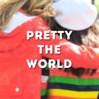 pretty the world