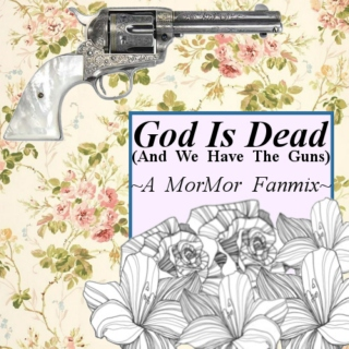 God is dead (And We Have the guns) - A MorMor Fanmix