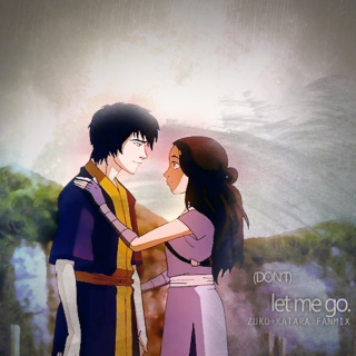 (don't)let me go ; zuko+katara