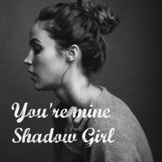 You're mine,Shadow Girl