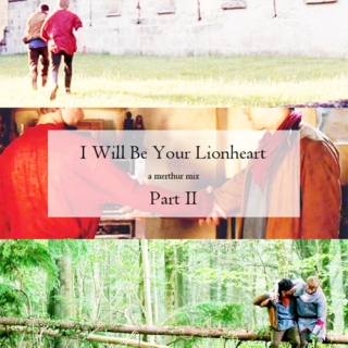 I Will Be Your Lionheart ♔ Part II