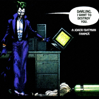 Darling, I Want To Destroy You: A Joker/Batman Fanmix