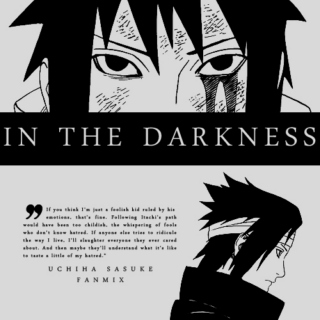 in the darkness. // uchiha sasuke