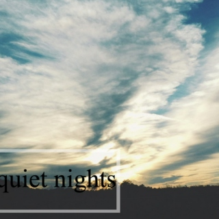 quiet nights.