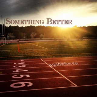 Something Better (a graduation mix)