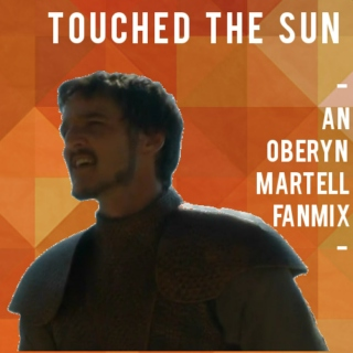 Touched the Sun | An Oberyn Martell Fanmix