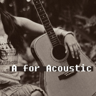 A for Acoustic