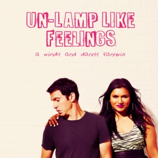 Un-Lamp Like Feelings: A Mindy and Danny Fanmix
