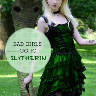 Bad girls go to slytherin
