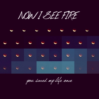 now i see fire