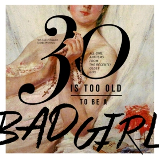 30 is too old to be a bad girl