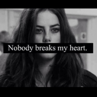 nobody breaks my heart