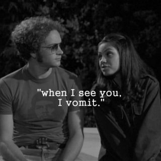 """""""when I see you, I vomit"""""""