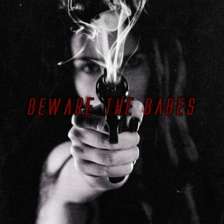 Beware the Babes